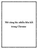 Mở cùng lúc nhiều liên kết trong Chrome