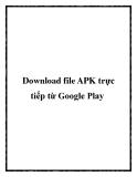 Download file APK trực tiếp từ Google Play