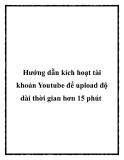 Hướng dẫn kích hoạt tài khoản Youtube để upload độ dài thời gian hơn 15 phút
