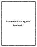 "Làm sao để ""cai nghiện"" Facebook?"