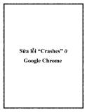 """Sửa lỗi """"Crashes"""" ở Google Chrome"""