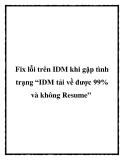 """Fix lỗi trên IDM khi gặp tình trạng """"IDM tải về được 99% và không Resume"""""""