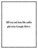 Hỗ trợ mã hóa file miễn phí trên Google Drive