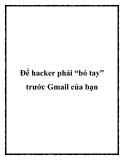 """Để hacker phải """"bó tay"""" trước Gmail của bạn"""