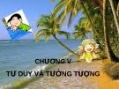 Bài giảng Tâm lý học - Chương 5 Tư duy và sự tưởng tượng - GV. Nguyễn Xuân Long