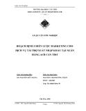 Luận văn tốt nghiệp: Hoạch định chiến lược Marketing cho dịch vụ tài trợ xuất nhập khẩu tại Ngân hàng ACB Cần Thơ