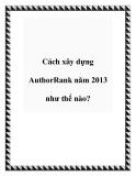 Cách xây dựng AuthorRank năm 2013 như thế nào?