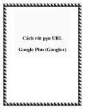 Cách rút gọn URL Google Plus (Google+)