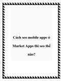 Cách seo mobile apps ở Market Apps thì seo thế nào?