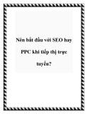 Nên bắt đầu với SEO hay PPC khi tiếp thị trực tuyến?