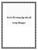 Xử lý lỗi trùng lặp tiêu đề trong Blogger