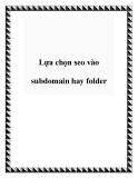 Lựa chọn seo vào subdomain hay folder