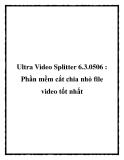 Ultra Video Splitter 6.3.0506 : Phần mềm cắt chia nhỏ file video tốt nhất