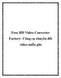 Free HD Video Converter Factory- Công cụ chuyển đổi video miễn phí
