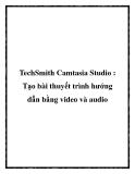 TechSmith Camtasia Studio : Tạo bài thuyết trình hướng dẫn bằng video và audio