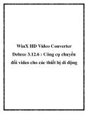 WinX HD Video Converter Deluxe 3.12.6 : Công cụ chuyển đổi video cho các thiết bị di động