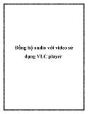 Đồng bộ audio với video sử dụng VLC player