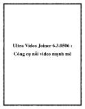 Ultra Video Joiner 6.3.0506 : Công cụ nối video mạnh mẽ
