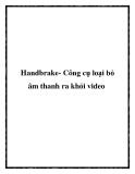 Handbrake- Công cụ loại bỏ âm thanh ra khỏi video