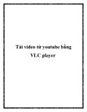 Tải video từ youtube bằng VLC player