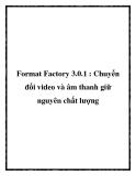 Format Factory 3.0.1 : Chuyển đổi video và âm thanh giữ nguyên chất lượng