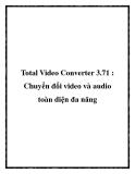 Total Video Converter 3.71 : Chuyển đổi video và audio toàn diện đa năng