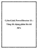 CyberLink PowerDirector 11 : Tăng tốc dựng phim lên tới 38%