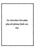 Ăn chocolate đen giúp phụ nữ phòng bệnh suy tim