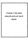Vitamin C làm giảm nồng độ acid uric huyết thanh!
