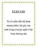 """LUẬN VĂN """" Từ cổ mẫu đến hệ hình tượng nhân vật gây ám ảnh trong truyện ngắn Việt Nam đương đại """""""