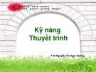 Bài giảng Kỹ năng thuyết trình - ThS. Nguyễn Thị Ngọc Hương