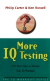 More IQ Testing: 250 New Ways to Release Your IQ Potential (The IQ Workout Series)