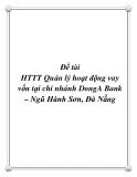 Đề tài HTTT Quản lý hoạt động vay vốn tại chi nhánh DongA Bank – Ngũ Hành Sơn, Đà Nẵng