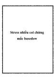 Stress nhiều coi chừng mắc basedow