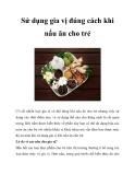 Sử dụng gia vị đúng cách khi nấu ăn cho trẻ