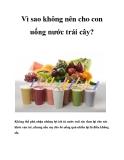 Vì sao không nên cho con uống nước trái cây?