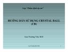 HƯỚNG DẪN SỬ DỤNG CRYSTAL BALL  (CB)