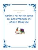 """Chuyên đề thực tập tốt nghiệp - Đề tài: """"Quản lí rủi ro tín dụng tại SACOMBANK chi nhánh Đống Đa"""""""