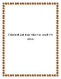 Chèn hình ảnh hoặc video vào email trên iOS 6.