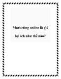 Marketing online là gì? Lợi ích như thế nào?