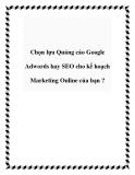 Chọn lựa Quảng cáo Google Adwords hay SEO cho kế hoạch Marketing Online của bạn ?