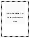 Marketing – Bàn về sự tập trung và đi đường thẳng