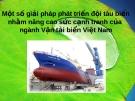 Một số giải pháp phát triển đội tàu biển nhằm nâng cao sức cạnh tranh của ngành vận tải biển Việt Nam