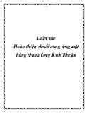 Luận văn tốt nghiệp: Hoàn thiện chuỗi cung ứng mặt hàng thanh long Bình Thuận