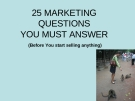 25 MARKETING QUESTIONS YOU MUST ANSWER