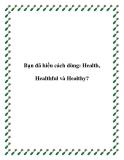 Bạn đã hiểu cách dùng: Health, Healthful và Healthy?