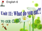 Bài giảng Tiếng Anh 6 unit 11: What do you eat
