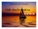 Bài giảng Ngữ văn 12 tuần 24 bài: Chiếc thuyền ngoài xa - Nguyễn Minh Châu