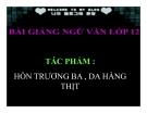 Bài giảng Ngữ văn 12 tuần 29 bài: Hồn Trương Ba da hàng thịt - Lưu Quang Vũ