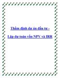 Thẩm định dự án đầu tư Lập dự toán vốn NPV và IRR
